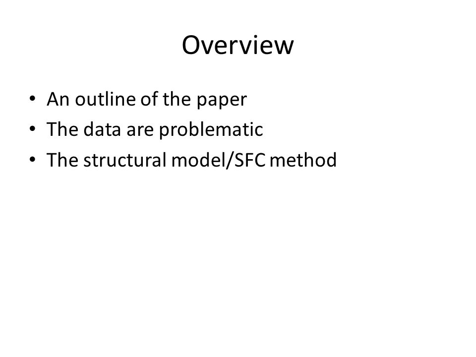 Overview An outline of the paper The data are problematic The structural model/SFC method