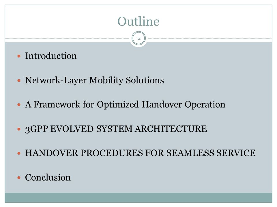 Outline 2 Introduction Network-Layer Mobility Solutions A Framework for Optimized Handover Operation 3GPP EVOLVED SYSTEM ARCHITECTURE HANDOVER PROCEDU