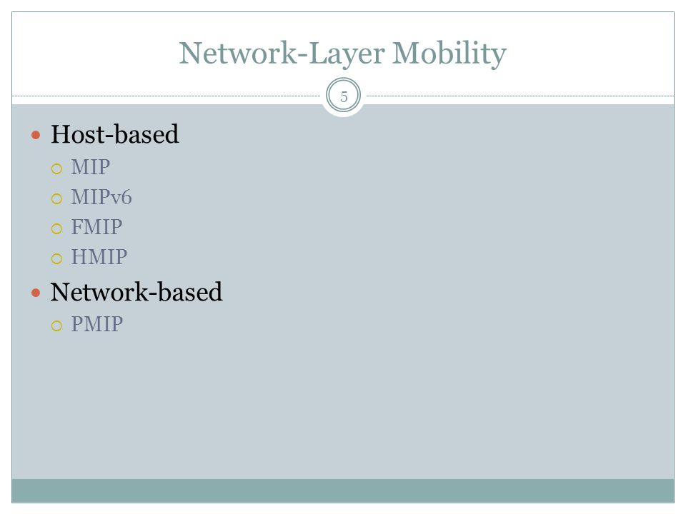 Network-Layer Mobility 5 Host-based  MIP  MIPv6  FMIP  HMIP Network-based  PMIP