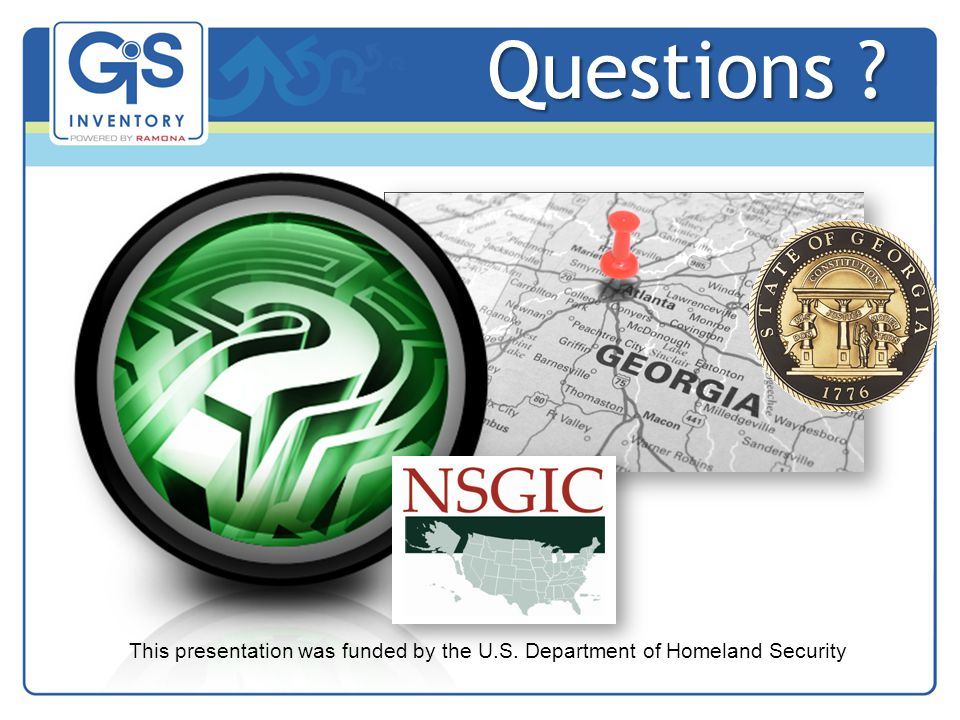 Questions ? This presentation was funded by the U.S. Department of Homeland Security