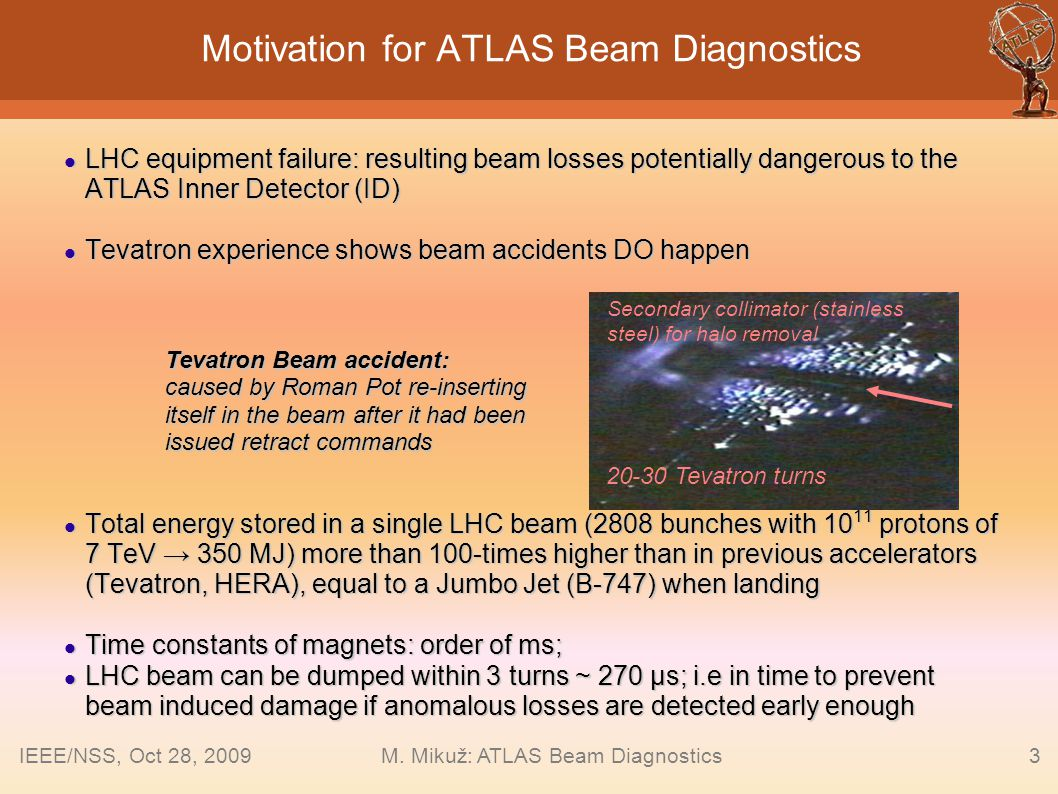 3 Motivation for ATLAS Beam Diagnostics LHC equipment failure: resulting beam losses potentially dangerous to the ATLAS Inner Detector (ID) LHC equipm