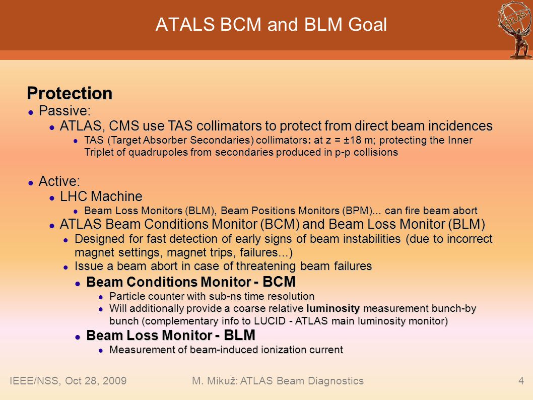 4 ATALS BCM and BLM GoalProtection Passive: Passive: ATLAS, CMS use TAS collimators to protect from direct beam incidences ATLAS, CMS use TAS collimat