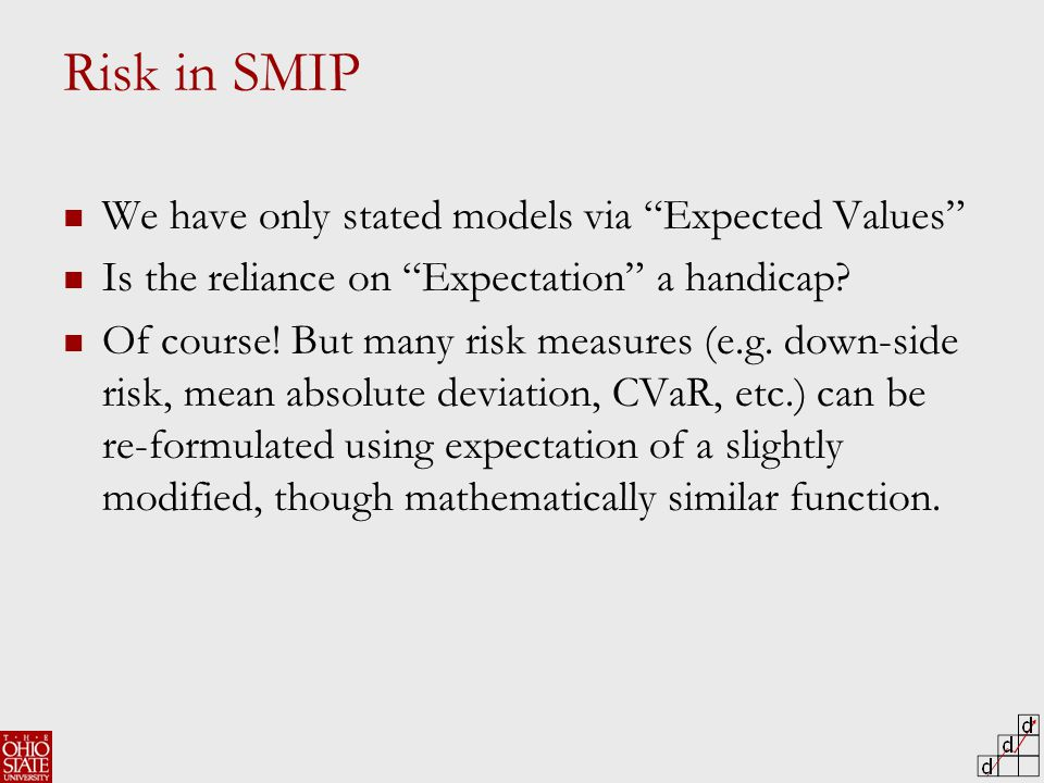 Risk in SMIP We have only stated models via Expected Values Is the reliance on Expectation a handicap.