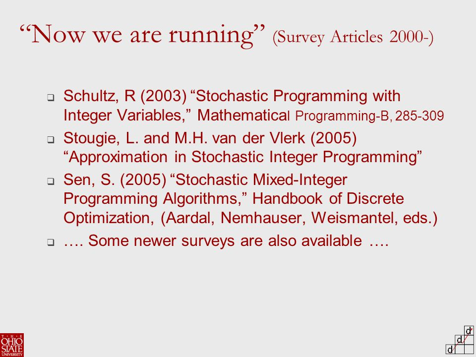  Schultz, R (2003) Stochastic Programming with Integer Variables, Mathematica l Programming-B, 285-309  Stougie, L.