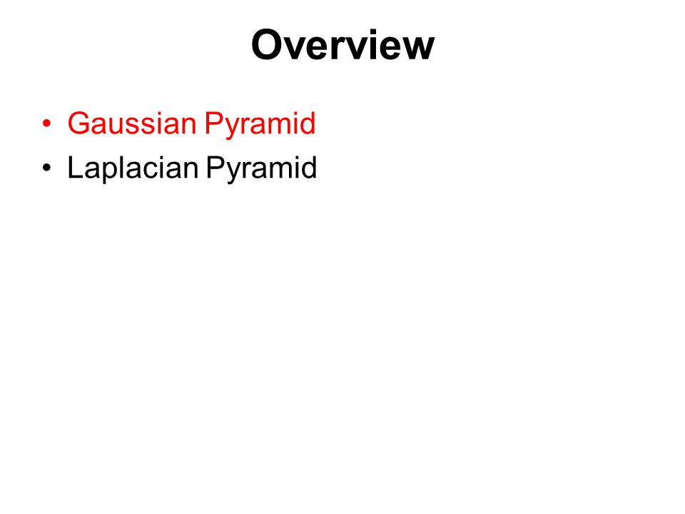 Image Pyramids Known as a Gaussian Pyramid [Burt and Adelson, 1983] In computer graphics, a mip map [Williams, 1983] A precursor to wavelet transform