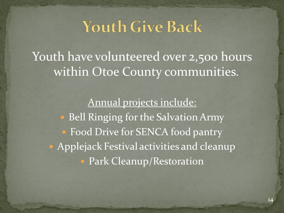 Youth have volunteered over 2,500 hours within Otoe County communities. Annual projects include: Bell Ringing for the Salvation Army Food Drive for SE