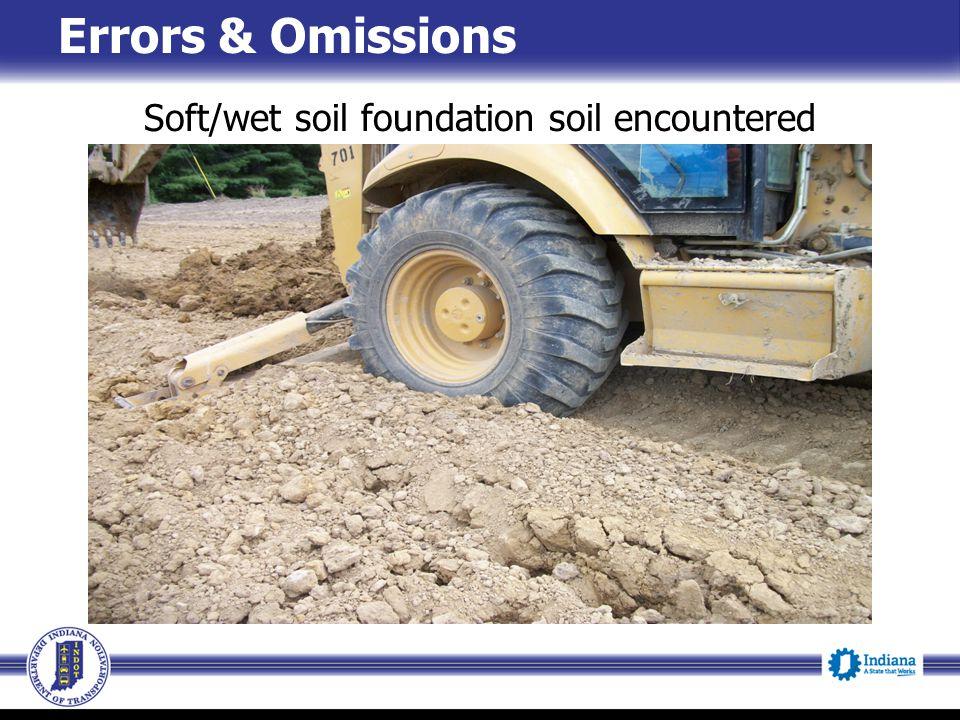 Errors & Omissions Soft/wet soil foundation soil encountered