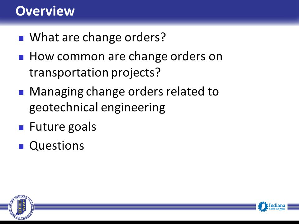 Overview What are change orders? How common are change orders on transportation projects? Managing change orders related to geotechnical engineering F