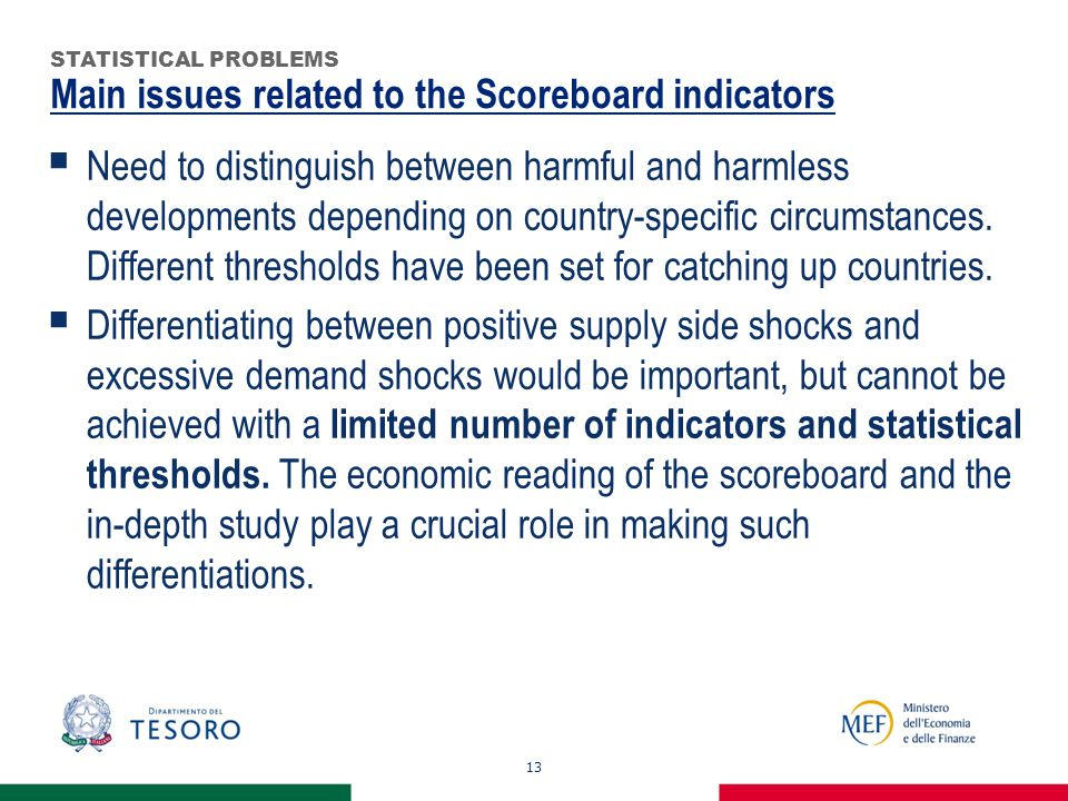Main issues related to the Scoreboard indicators 13 STATISTICAL PROBLEMS  Need to distinguish between harmful and harmless developments depending on country-specific circumstances.