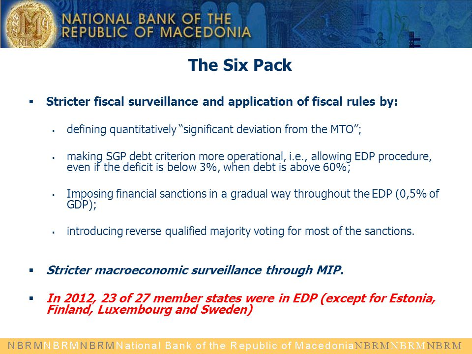 "The Six Pack  Stricter fiscal surveillance and application of fiscal rules by:  defining quantitatively ""significant deviation from the MTO"";  maki"
