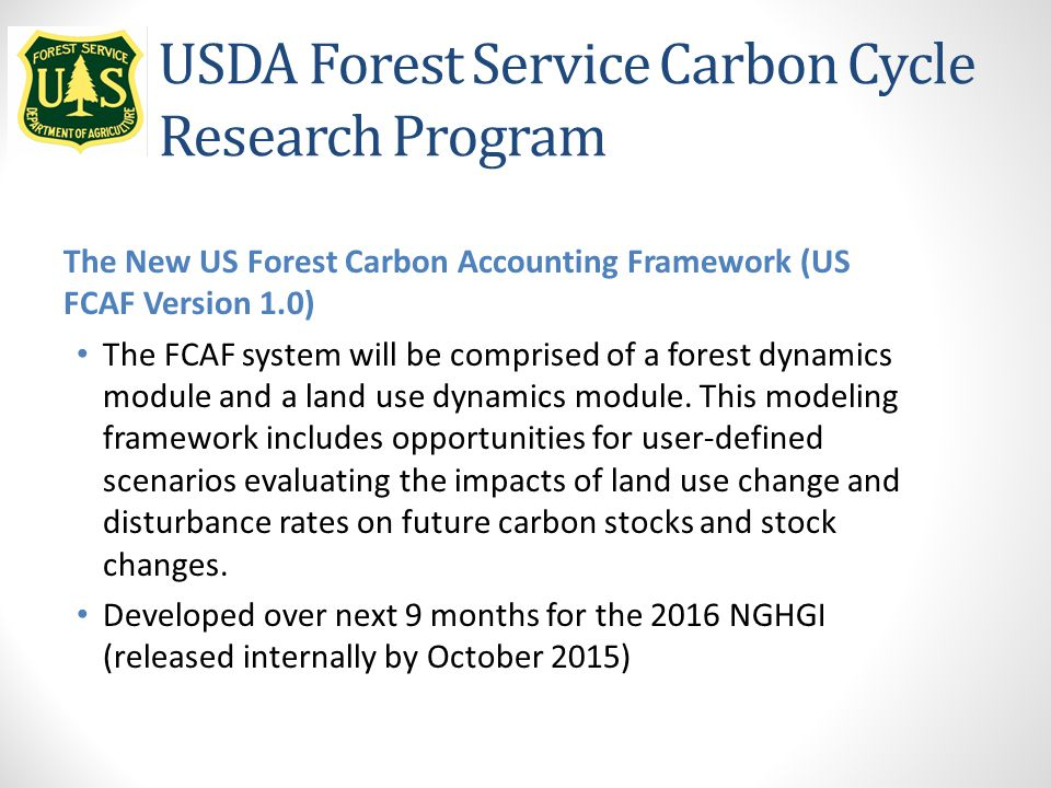 USDA Forest Service Carbon Cycle Research Program The New US Forest Carbon Accounting Framework (US FCAF Version 1.0) The FCAF system will be comprise