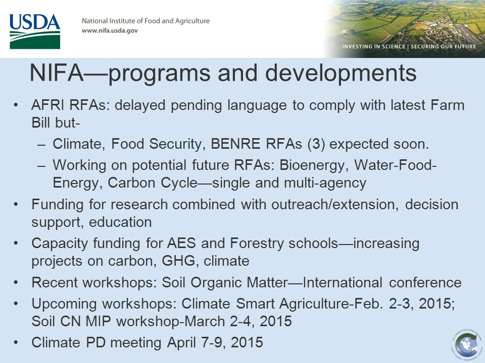 NIFA—programs and developments AFRI RFAs: delayed pending language to comply with latest Farm Bill but- –Climate, Food Security, BENRE RFAs (3) expect
