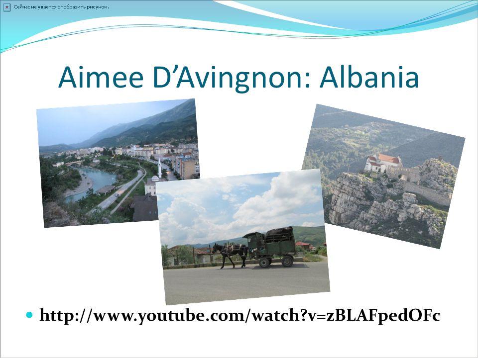 Aimee D'Avingnon: Albania http://www.youtube.com/watch?v=zBLAFpedOFc