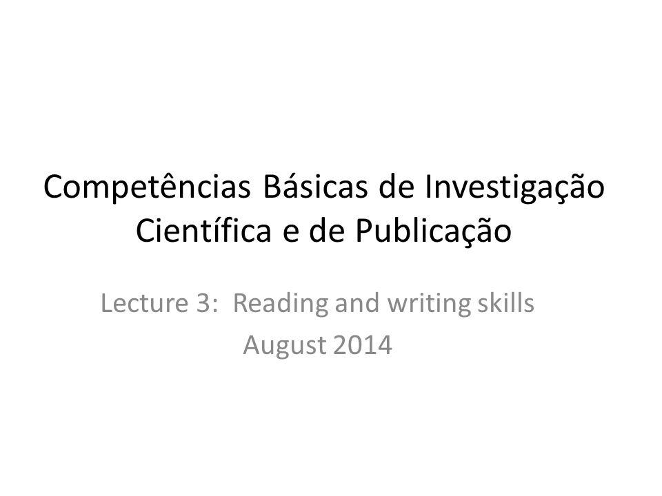 Competências Básicas de Investigação Científica e de Publicação Lecture 3: Reading and writing skills August 2014