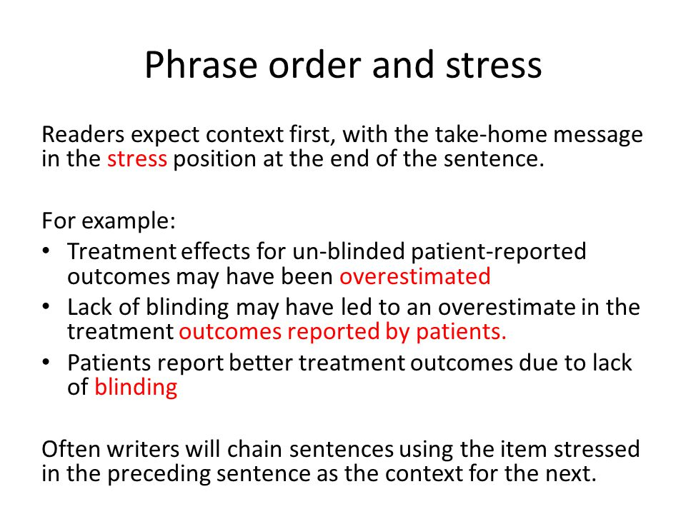 Phrase order and stress Readers expect context first, with the take-home message in the stress position at the end of the sentence.