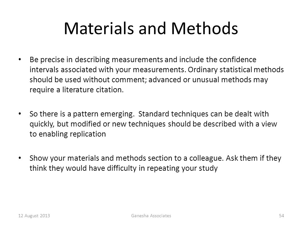 12 August 2013Ganesha Associates54 Materials and Methods Be precise in describing measurements and include the confidence intervals associated with your measurements.