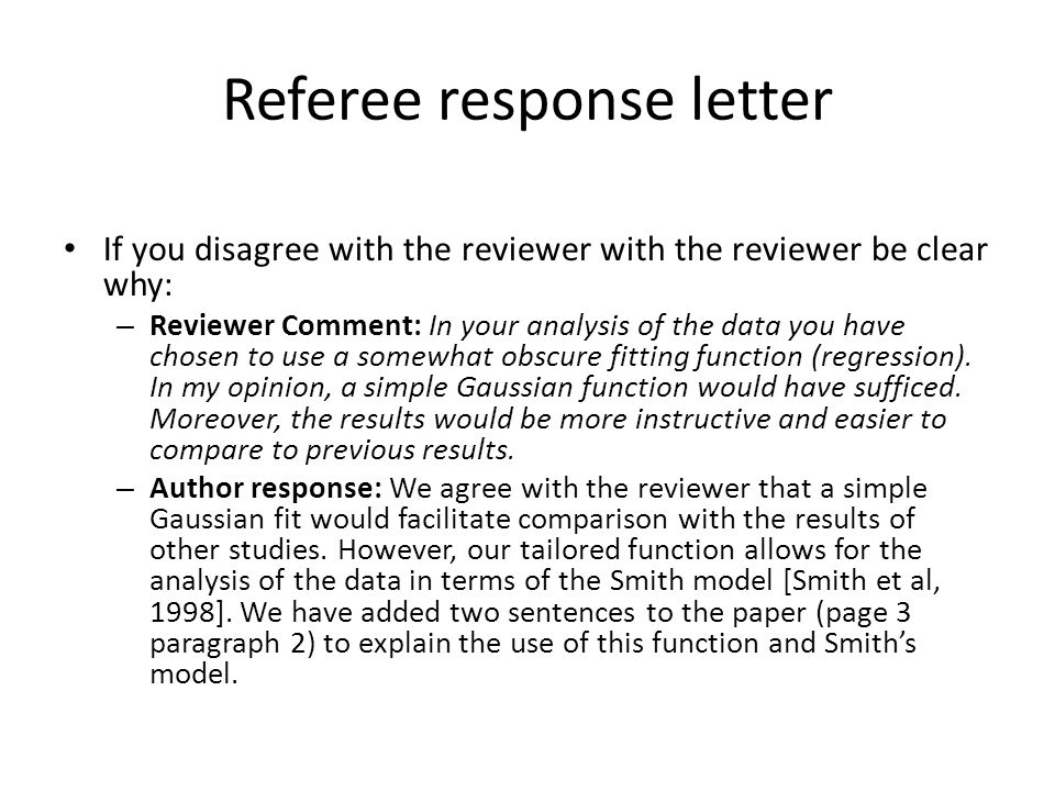 Referee response letter If you disagree with the reviewer with the reviewer be clear why: – Reviewer Comment: In your analysis of the data you have chosen to use a somewhat obscure fitting function (regression).