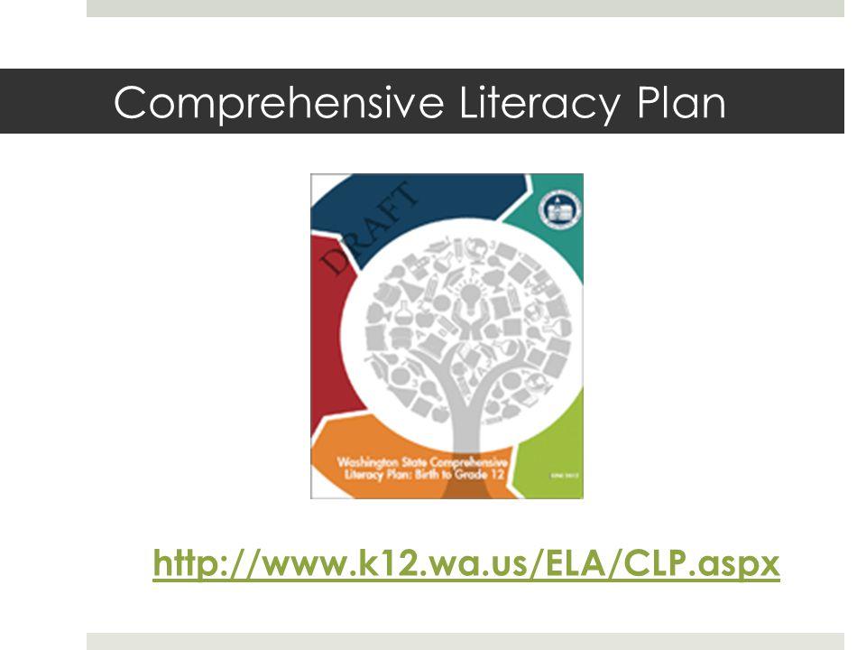 Comprehensive Literacy Plan http://www.k12.wa.us/ELA/CLP.aspx