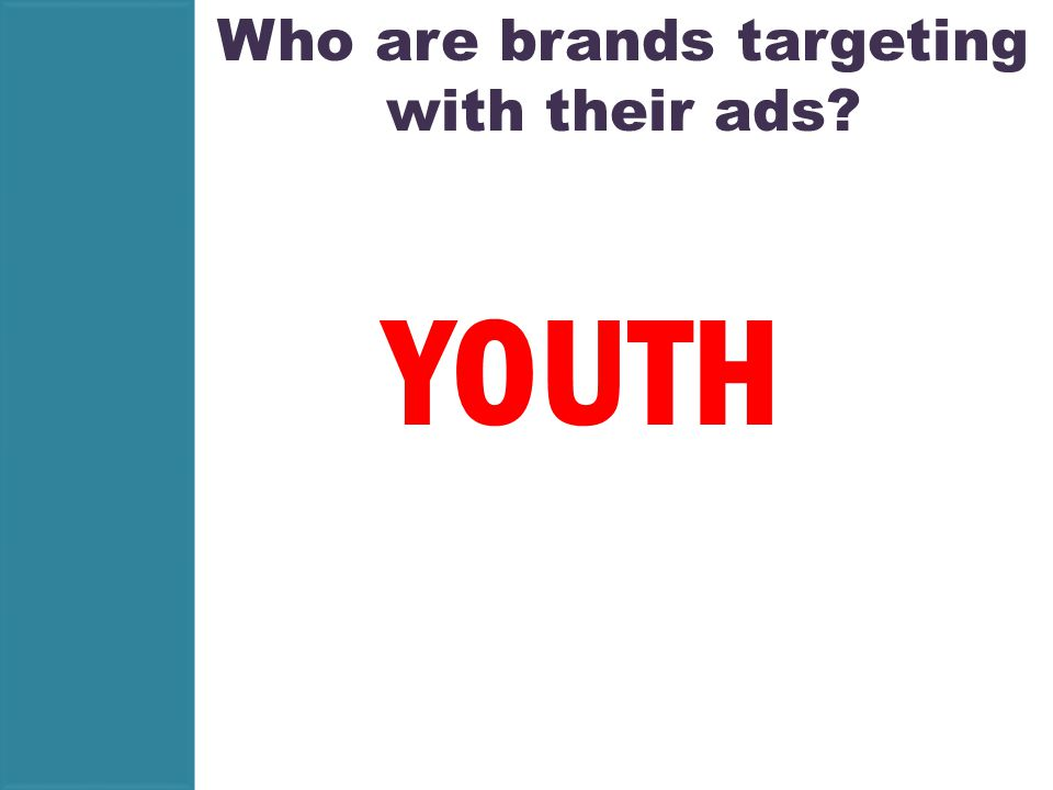 Who are brands targeting with their ads YOUTH