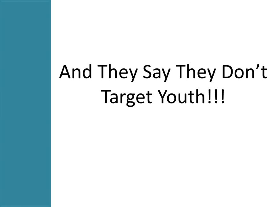 And They Say They Don't Target Youth!!!