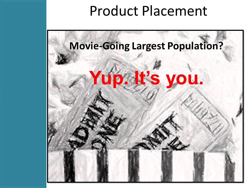 Product Placement Movie-Going Largest Population Yup. It's you.