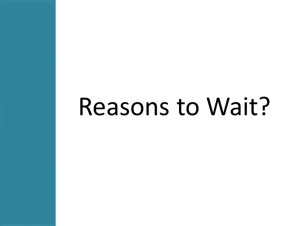 Reasons to Wait