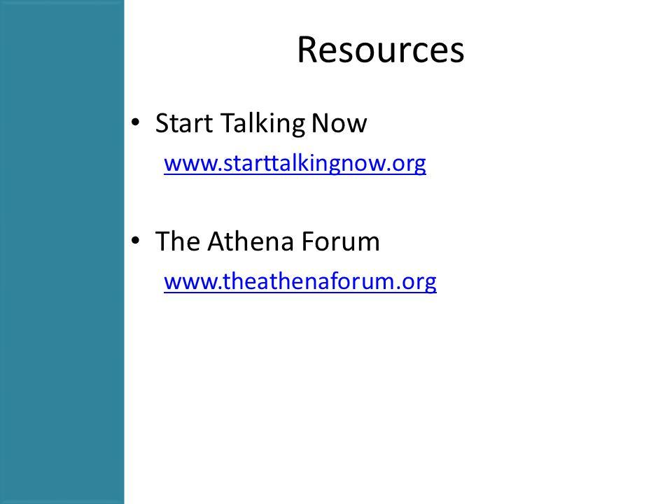 Resources Start Talking Now www.starttalkingnow.org The Athena Forum www.theathenaforum.org