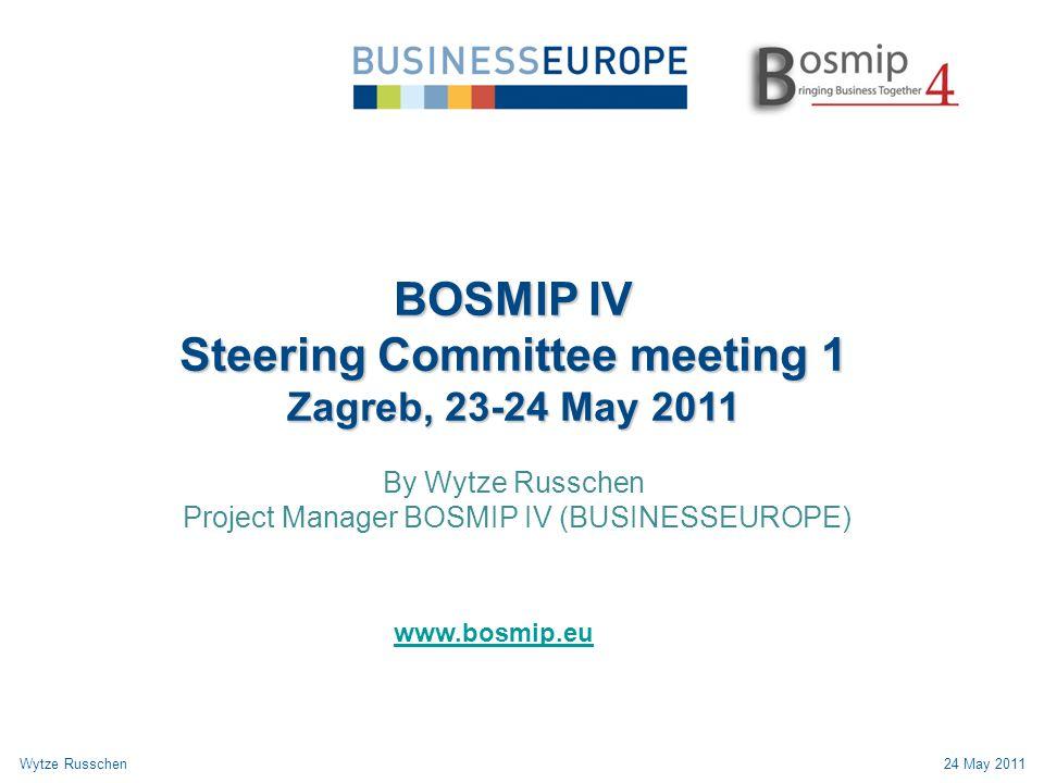 BOSMIP IV Steering Committee meeting 1 Zagreb, 23-24 May 2011 By Wytze Russchen Project Manager BOSMIP IV (BUSINESSEUROPE) Wytze Russchen24 May 2011 www.bosmip.eu