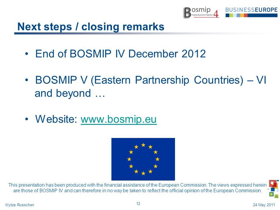 Next steps / closing remarks End of BOSMIP IV December 2012 BOSMIP V (Eastern Partnership Countries) – VI and beyond … Website: www.bosmip.euwww.bosmi