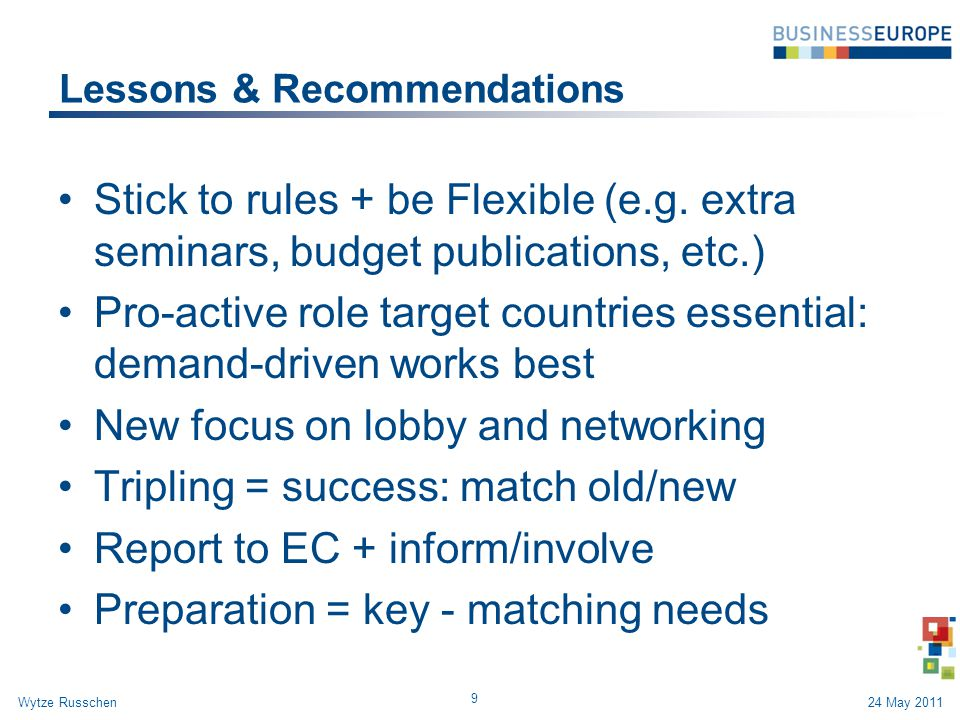 Lessons & Recommendations Stick to rules + be Flexible (e.g. extra seminars, budget publications, etc.) Pro-active role target countries essential: de