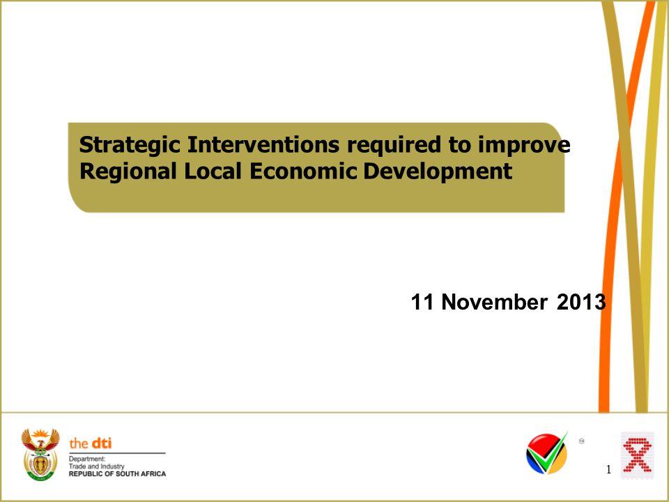 Strategic Interventions required to improve Regional Local Economic Development 11 November 2013 1