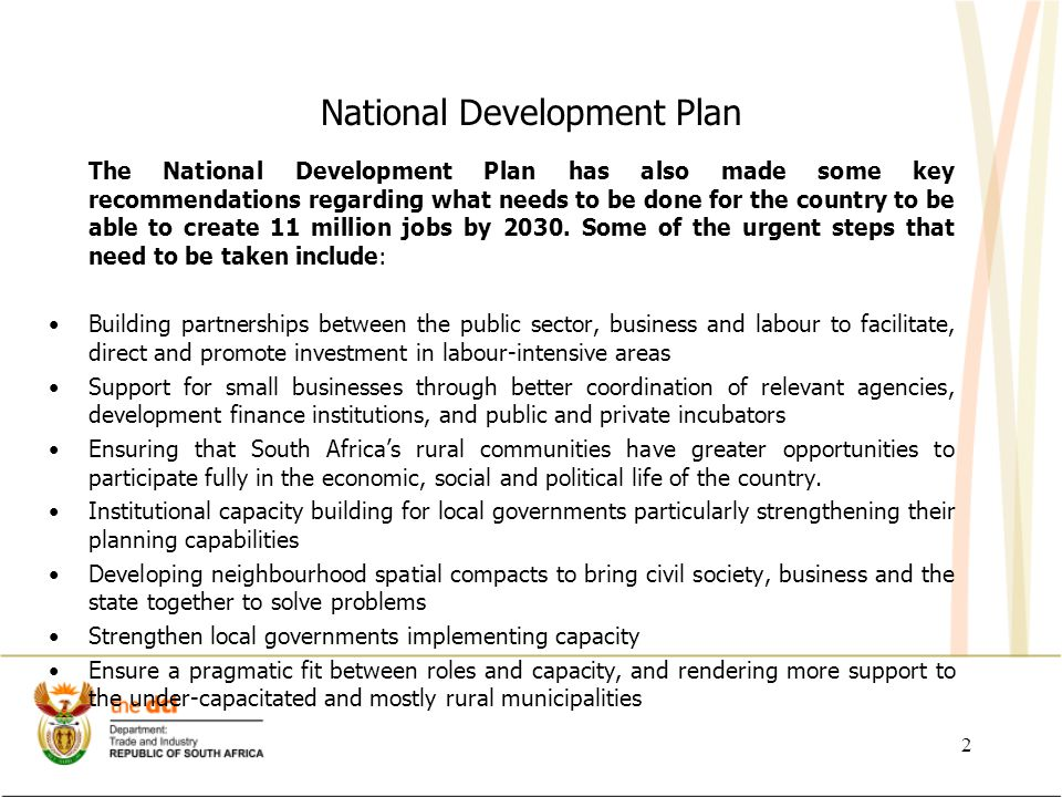 National Development Plan The National Development Plan has also made some key recommendations regarding what needs to be done for the country to be able to create 11 million jobs by 2030.