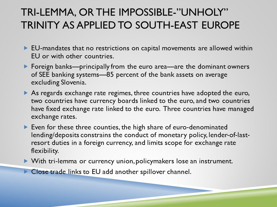 "TRI-LEMMA, OR THE IMPOSSIBLE-""UNHOLY"" TRINITY AS APPLIED TO SOUTH-EAST EUROPE  EU-mandates that no restrictions on capital movements are allowed with"