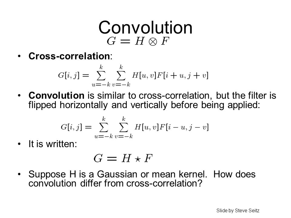 Convolution Cross-correlation: Convolution is similar to cross-correlation, but the filter is flipped horizontally and vertically before being applied