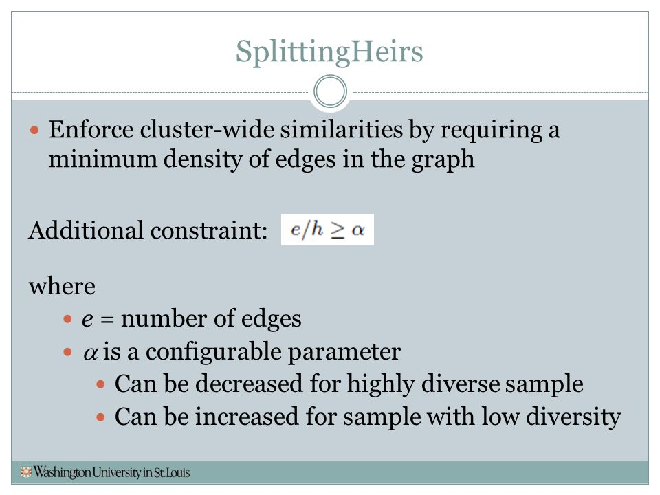 SplittingHeirs Enforce cluster-wide similarities by requiring a minimum density of edges in the graph Additional constraint: where e = number of edges