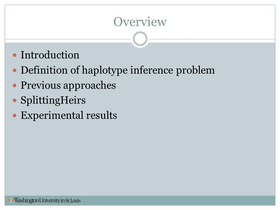 Overview Introduction Definition of haplotype inference problem Previous approaches SplittingHeirs Experimental results