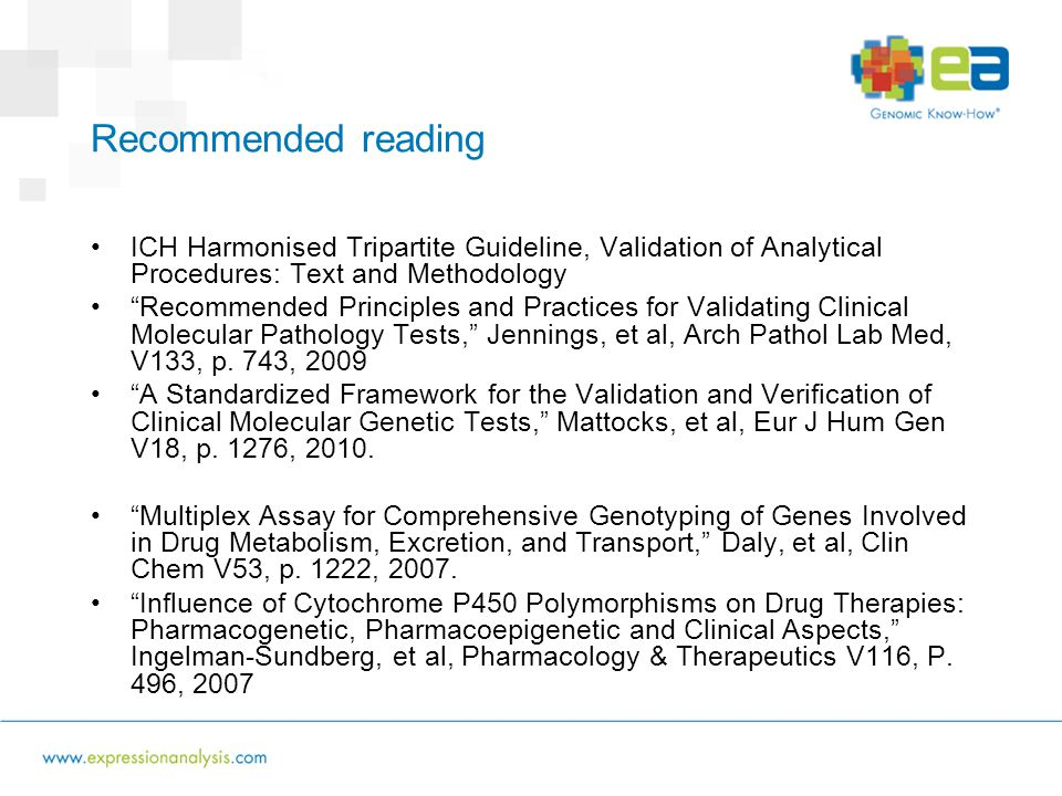 Recommended reading ICH Harmonised Tripartite Guideline, Validation of Analytical Procedures: Text and Methodology Recommended Principles and Practices for Validating Clinical Molecular Pathology Tests, Jennings, et al, Arch Pathol Lab Med, V133, p.