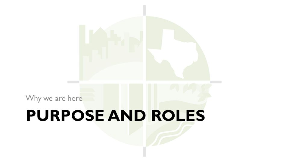 PURPOSE AND ROLES Why we are here