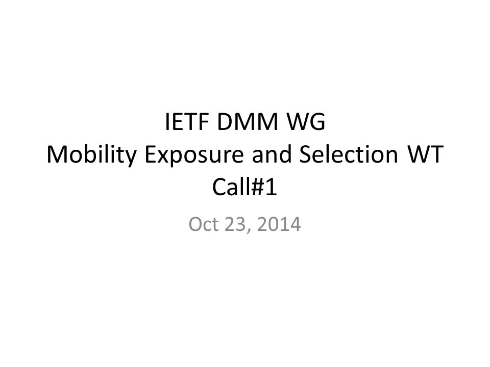 IETF DMM WG Mobility Exposure and Selection WT Call#1 Oct 23, 2014