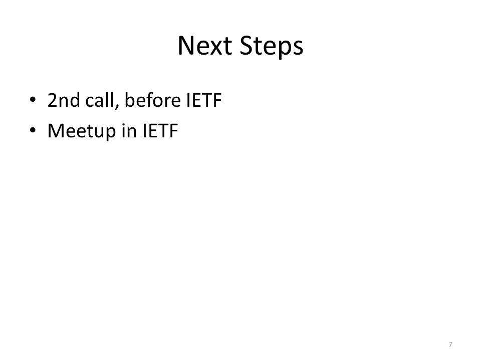 Next Steps 2nd call, before IETF Meetup in IETF 7