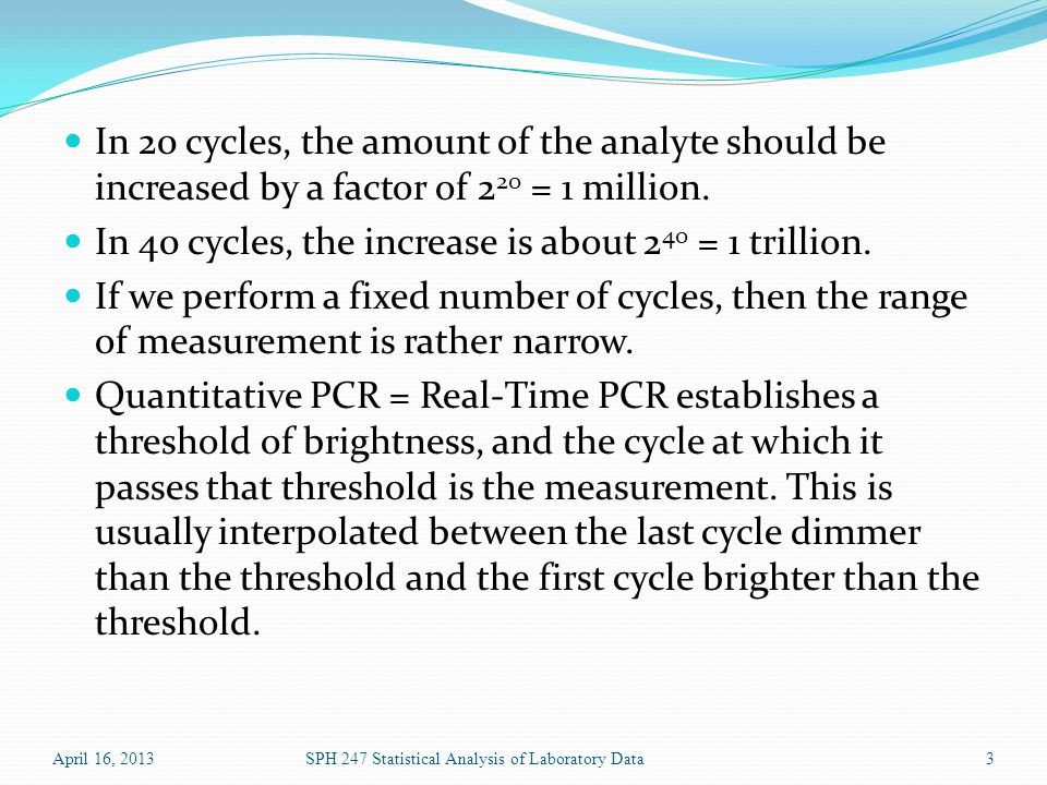 In 20 cycles, the amount of the analyte should be increased by a factor of 2 20 = 1 million.