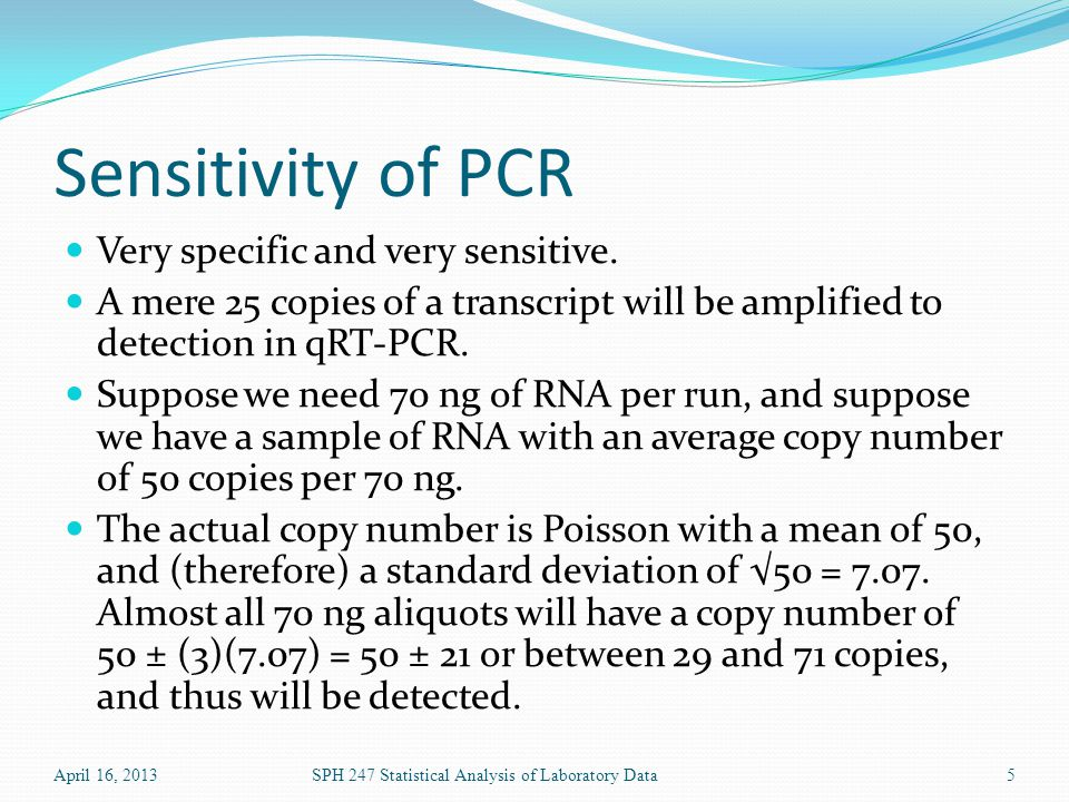 Sensitivity of PCR Very specific and very sensitive.