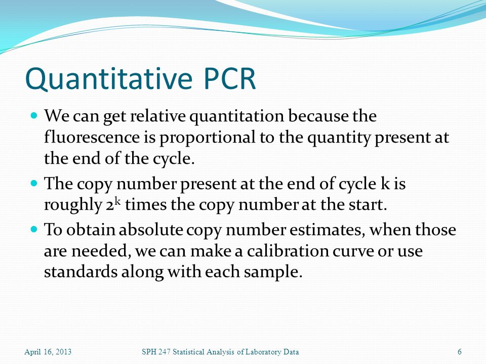 Quantitative PCR We can get relative quantitation because the fluorescence is proportional to the quantity present at the end of the cycle.