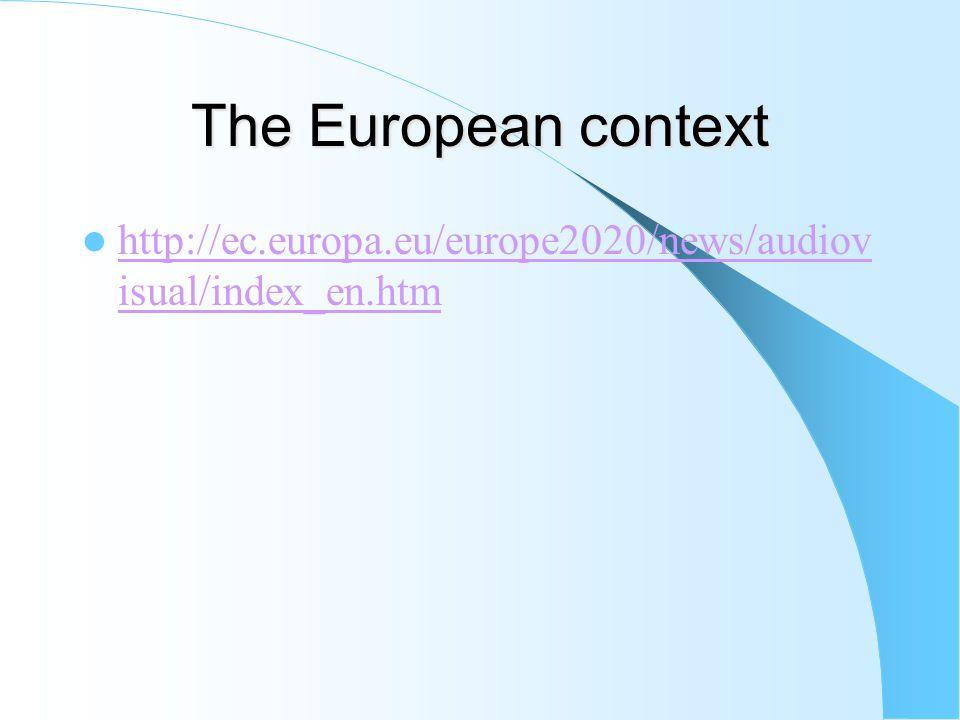 The European context http://ec.europa.eu/europe2020/news/audiov isual/index_en.htm http://ec.europa.eu/europe2020/news/audiov isual/index_en.htm