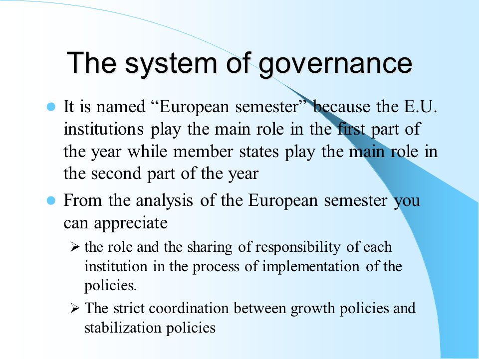 The system of governance It is named European semester because the E.U.