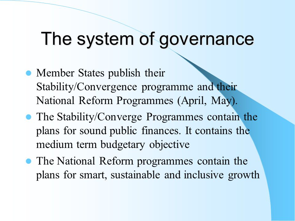 The system of governance Member States publish their Stability/Convergence programme and their National Reform Programmes (April, May).