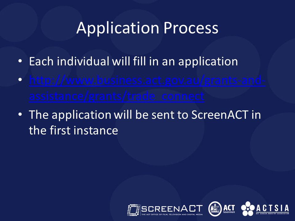 Approval Process ScreenACT will form an independent industry panel An industry panel will make recommendations to ACT Government based on those applications The final decision rests with the ACT Government on how many will be funded The successful applicants will be the contracted party ScreenACT will assist with the acquittal process