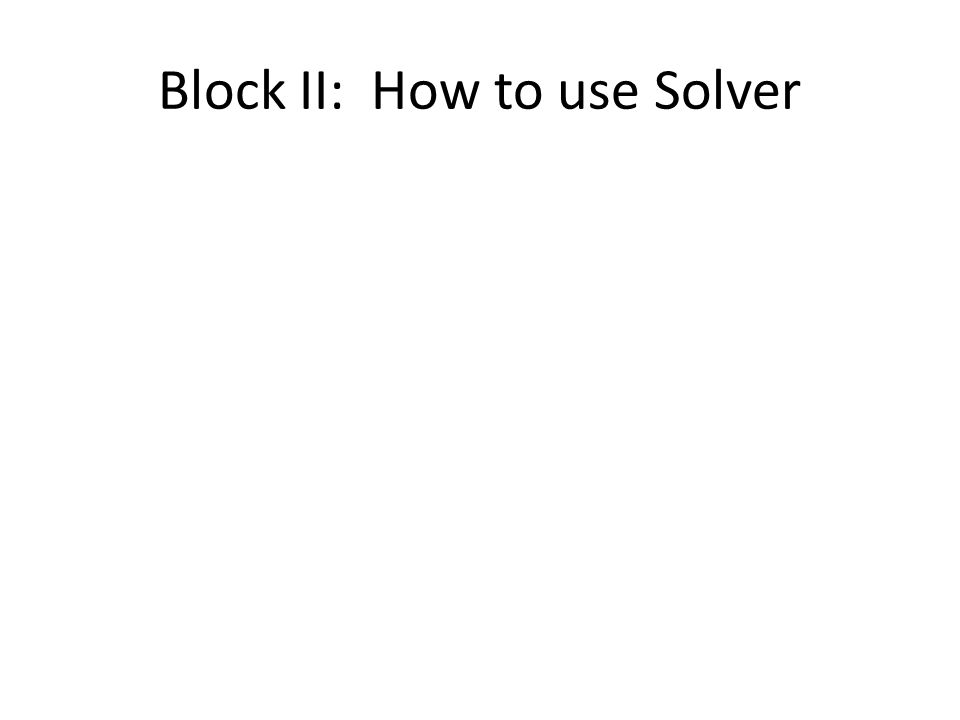 Block II: How to use Solver