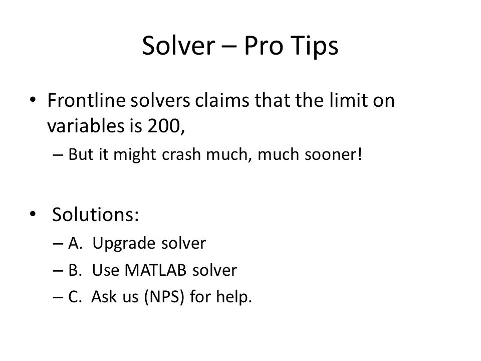 Solver – Pro Tips Frontline solvers claims that the limit on variables is 200, – But it might crash much, much sooner! Solutions: – A. Upgrade solver