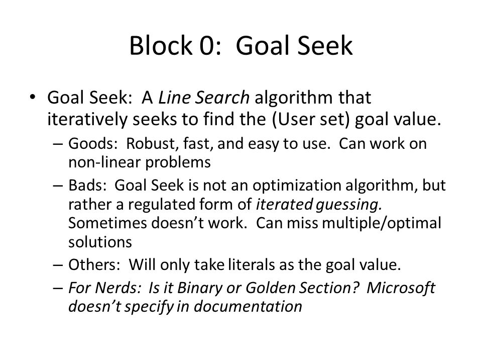 Block 0: Goal Seek Goal Seek: A Line Search algorithm that iteratively seeks to find the (User set) goal value.
